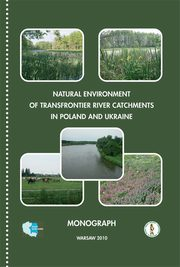 Natural environment of transfrontier river catchments in poland and ukraine, pod redakcją:, Jan Dojlido, Kazimierz H. Dyguś