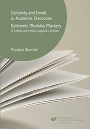 ksiazka tytuł: Certainty and doubt in academic discourse: Epistemic modality markers in English and Polish linguistics articles - 05 Rozdz. 4, cz. 1. Markers of (un)certainty in English and Polish linguistics articles: High-value markers autor: Krystyna Warchał