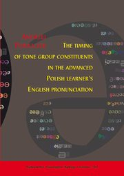 The timing of tone group constituents in the advanced Polish learner's English pronunciation - 04 The diagnostic study of Polish learners' English speech timing, Andrzej Porzuczek