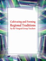 Cultivating and Forming Regional Traditions by the Visegrad Group Teachers - 16 Cultivation of festivals, holidays, and cultural traditions by preschool teachers from the Siedlce commune,
