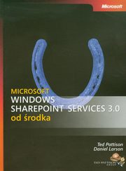 Microsoft Windows SharePoint Services 3.0 od środka, Ted Pattison (ted Pattison Group); Daniel Larson